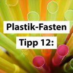 Plastikfasten-Tipp 12:Meide Trinkhalme, Rühr- und Wattestäbchen!